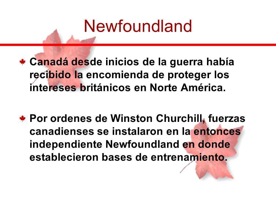 Canadá desde inicios de la guerra había recibido la encomienda de proteger los intereses británicos en Norte América. Por ordenes de Winston Churchill