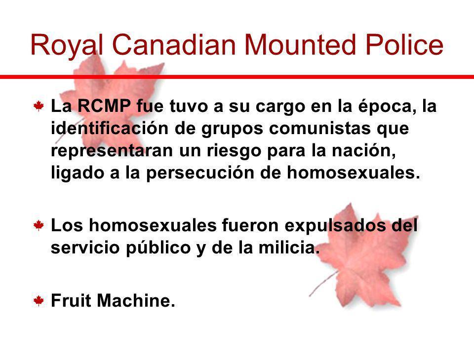 La RCMP fue tuvo a su cargo en la época, la identificación de grupos comunistas que representaran un riesgo para la nación, ligado a la persecución de