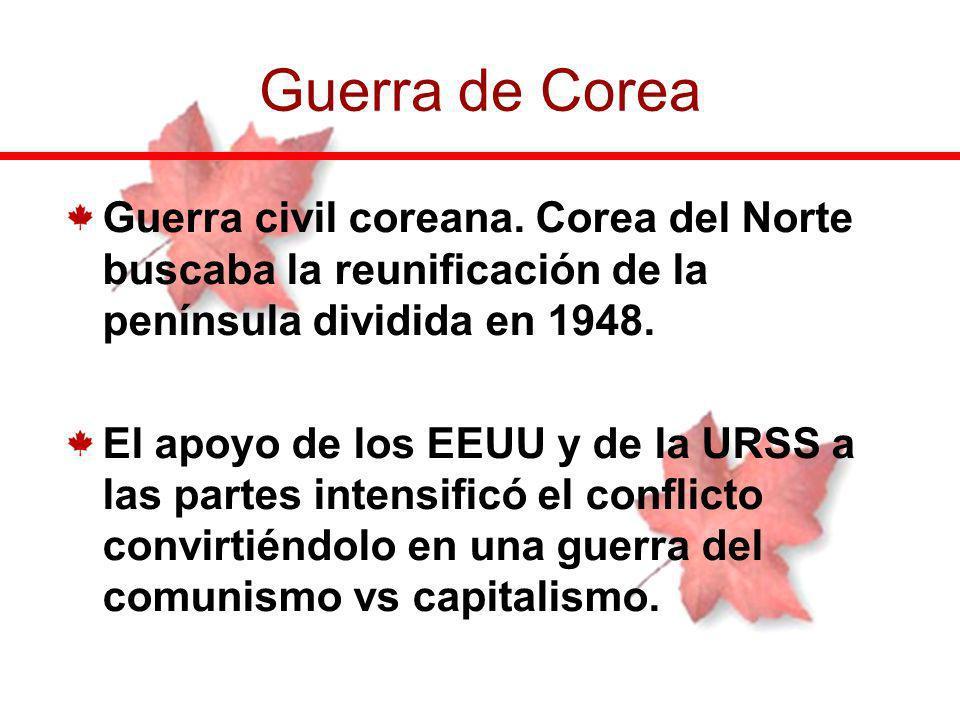 Guerra civil coreana. Corea del Norte buscaba la reunificación de la península dividida en 1948. El apoyo de los EEUU y de la URSS a las partes intens