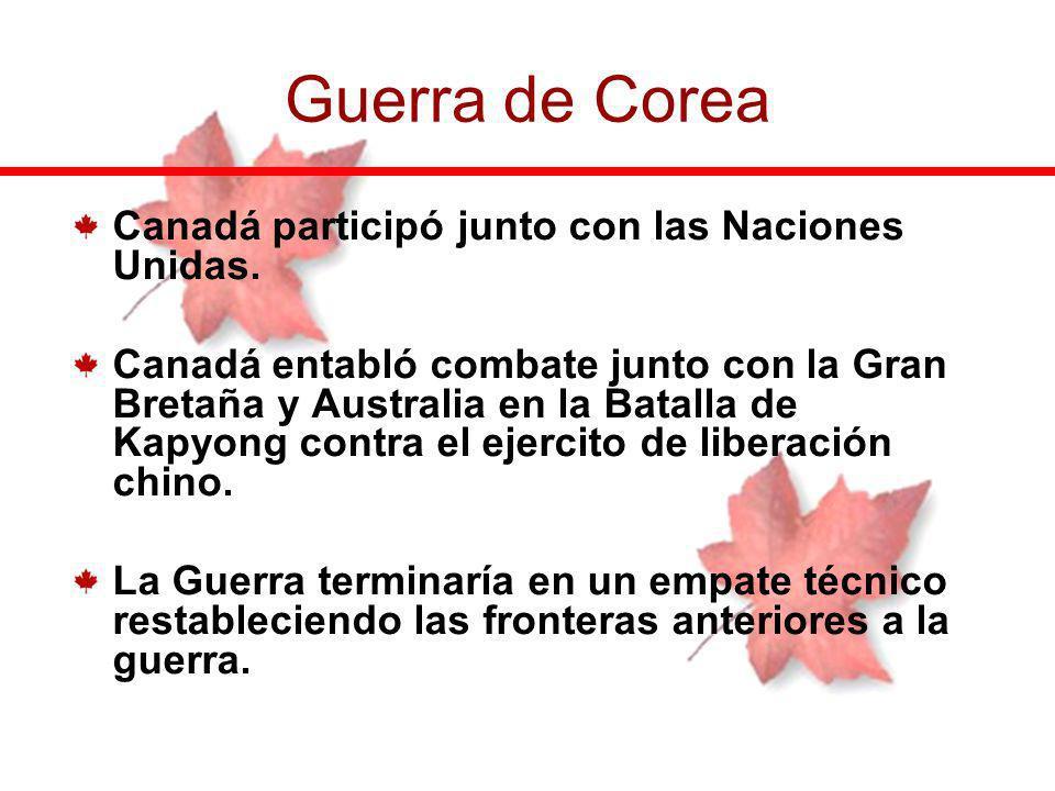 Canadá participó junto con las Naciones Unidas. Canadá entabló combate junto con la Gran Bretaña y Australia en la Batalla de Kapyong contra el ejerci