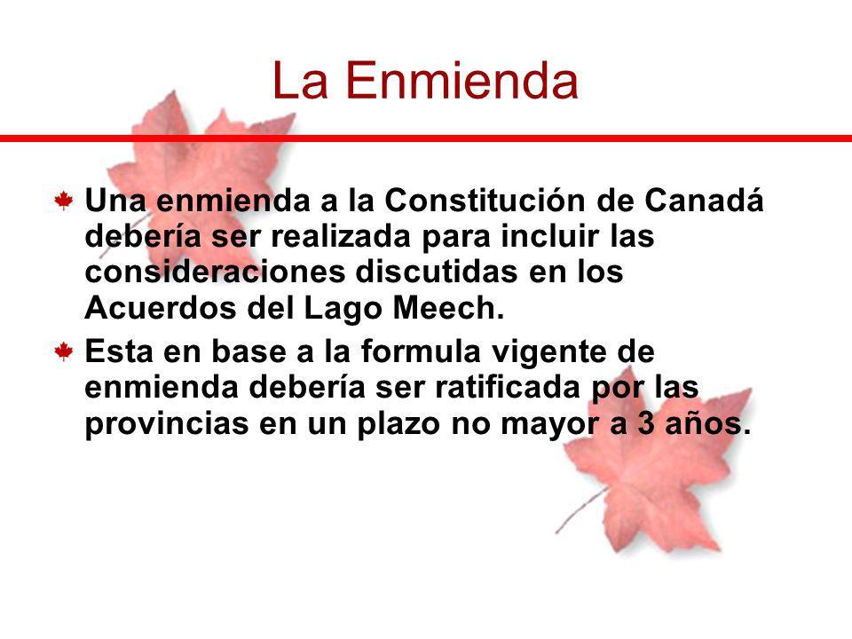 Una enmienda a la Constitución de Canadá debería ser realizada para incluir las consideraciones discutidas en los Acuerdos del Lago Meech. Esta en bas