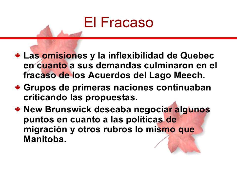 Las omisiones y la inflexibilidad de Quebec en cuanto a sus demandas culminaron en el fracaso de los Acuerdos del Lago Meech. Grupos de primeras nacio