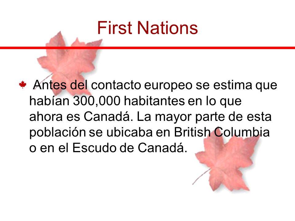 First Nations Antes del contacto europeo se estima que habían 300,000 habitantes en lo que ahora es Canadá. La mayor parte de esta población se ubicab