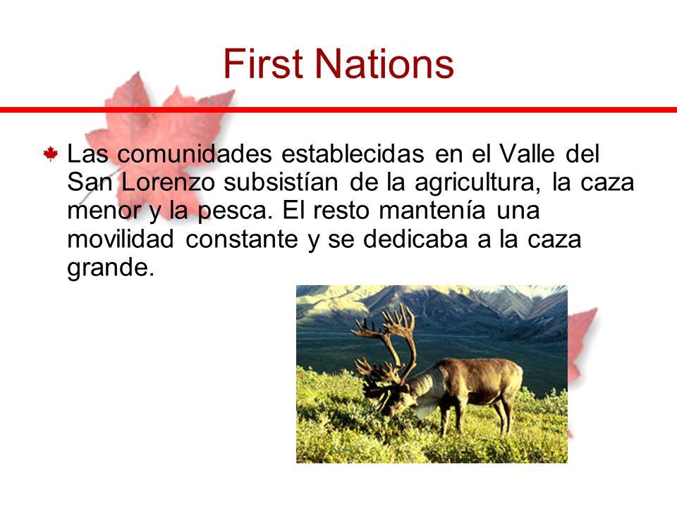 First Nations Las comunidades establecidas en el Valle del San Lorenzo subsistían de la agricultura, la caza menor y la pesca. El resto mantenía una m