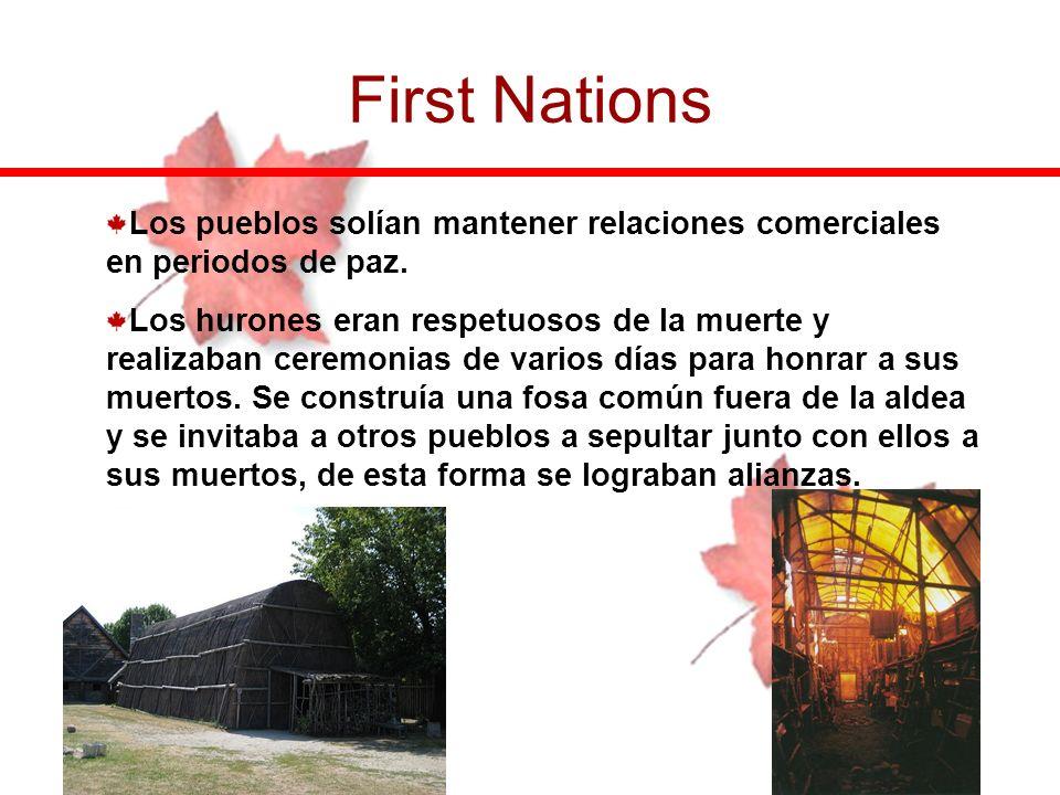 First Nations Los pueblos solían mantener relaciones comerciales en periodos de paz. Los hurones eran respetuosos de la muerte y realizaban ceremonias