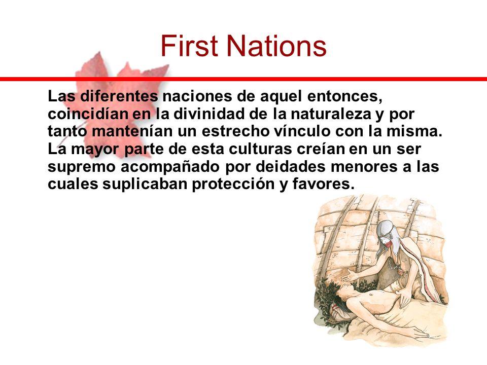 First Nations Las diferentes naciones de aquel entonces, coincidían en la divinidad de la naturaleza y por tanto mantenían un estrecho vínculo con la