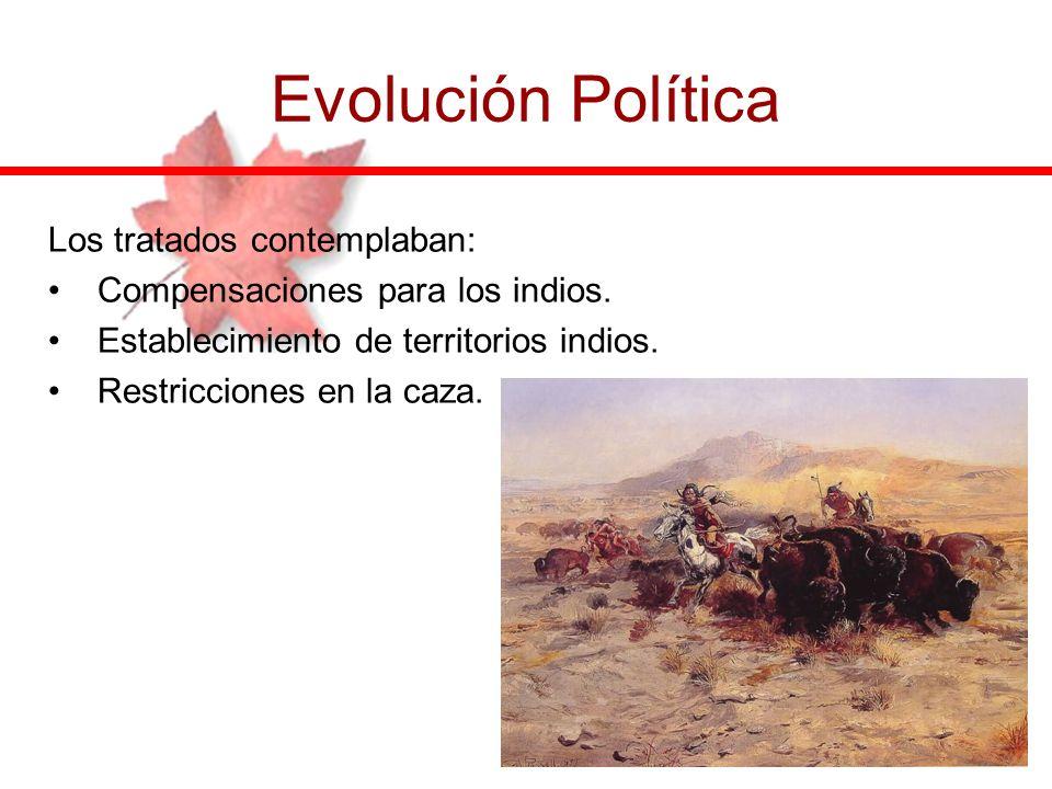 Evolución Política Los tratados contemplaban: Compensaciones para los indios. Establecimiento de territorios indios. Restricciones en la caza.