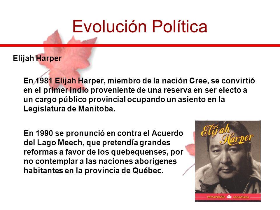 Elijah Harper En 1981 Elijah Harper, miembro de la nación Cree, se convirtió en el primer indio proveniente de una reserva en ser electo a un cargo pú