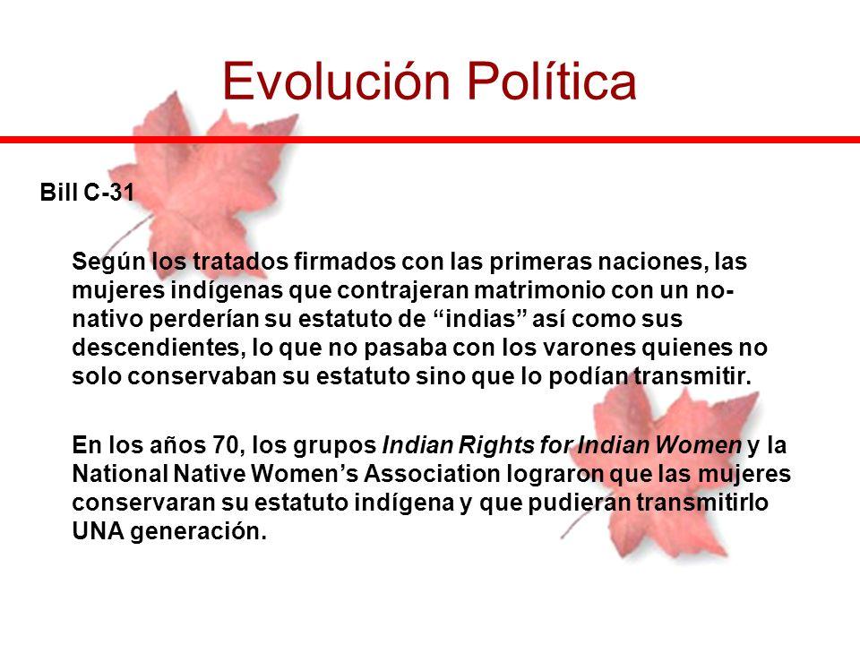 Bill C-31 Según los tratados firmados con las primeras naciones, las mujeres indígenas que contrajeran matrimonio con un no- nativo perderían su estat
