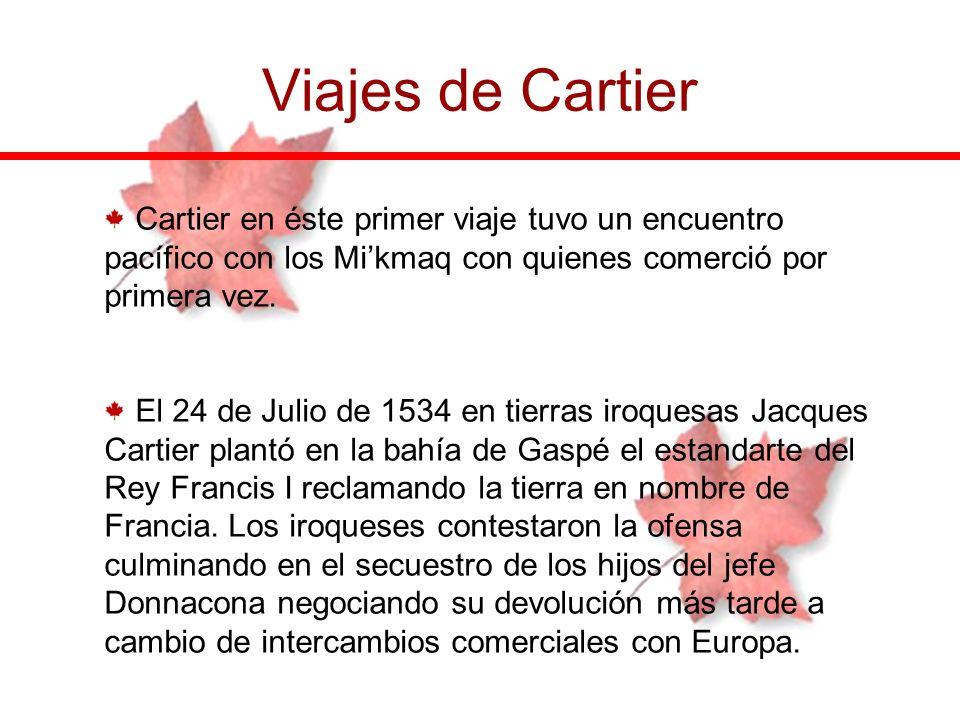 Viajes de Cartier Cartier en éste primer viaje tuvo un encuentro pacífico con los Mikmaq con quienes comerció por primera vez. El 24 de Julio de 1534