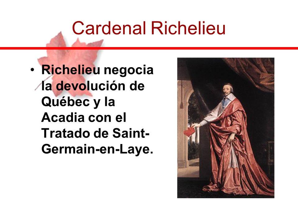 Richelieu negocia la devolución de Québec y la Acadia con el Tratado de Saint- Germain-en-Laye. Cardenal Richelieu