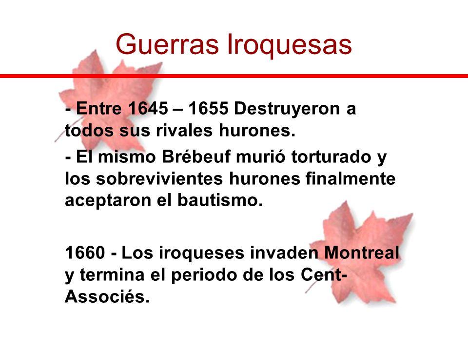 - Entre 1645 – 1655 Destruyeron a todos sus rivales hurones. - El mismo Brébeuf murió torturado y los sobrevivientes hurones finalmente aceptaron el b