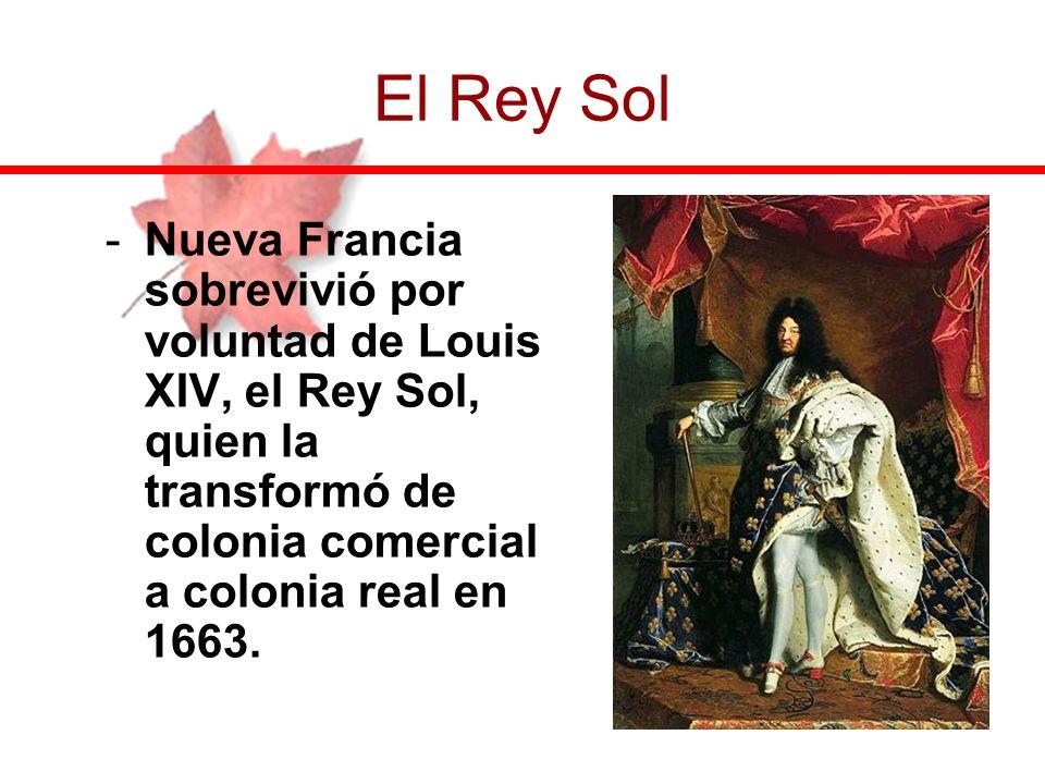 -Nueva Francia sobrevivió por voluntad de Louis XIV, el Rey Sol, quien la transformó de colonia comercial a colonia real en 1663. El Rey Sol