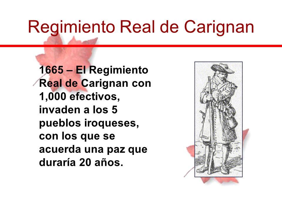 1665 – El Regimiento Real de Carignan con 1,000 efectivos, invaden a los 5 pueblos iroqueses, con los que se acuerda una paz que duraría 20 años. Regi