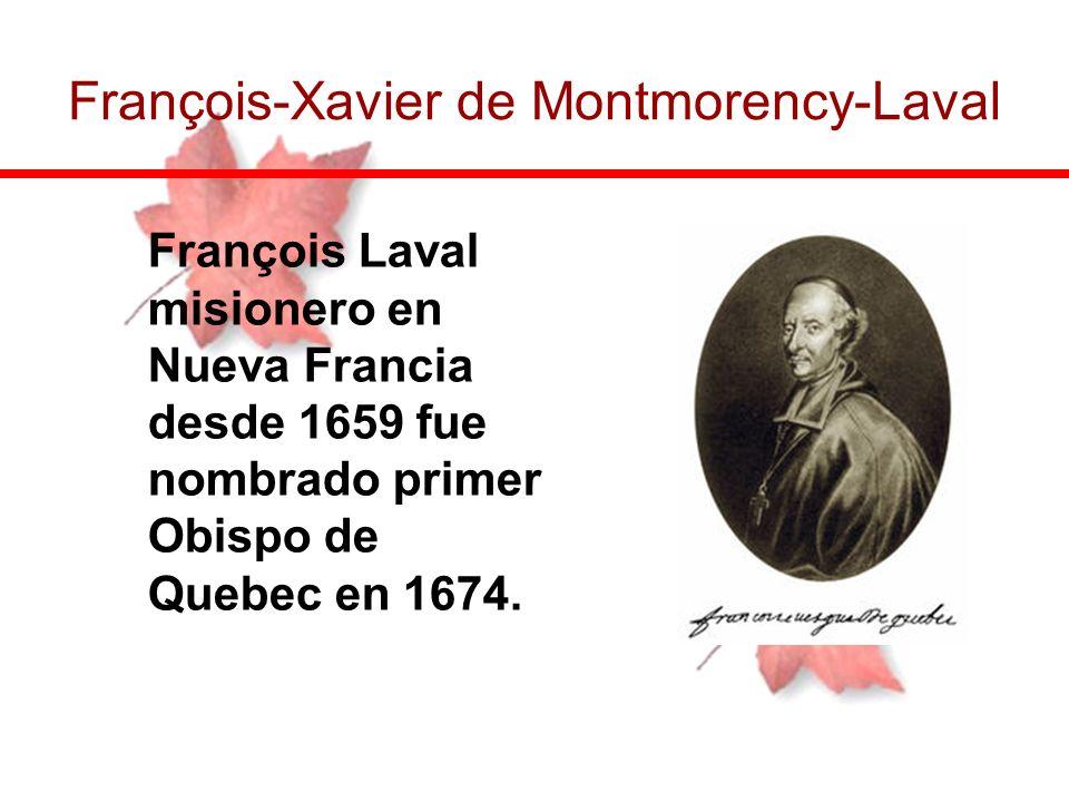 François Laval misionero en Nueva Francia desde 1659 fue nombrado primer Obispo de Quebec en 1674. François-Xavier de Montmorency-Laval