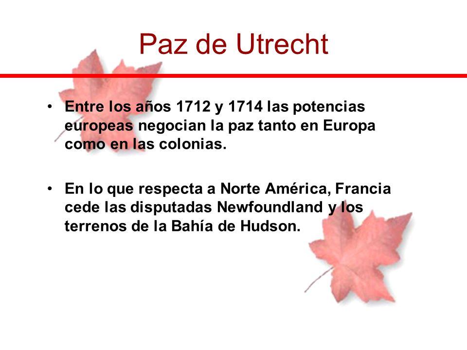 Entre los años 1712 y 1714 las potencias europeas negocian la paz tanto en Europa como en las colonias. En lo que respecta a Norte América, Francia ce