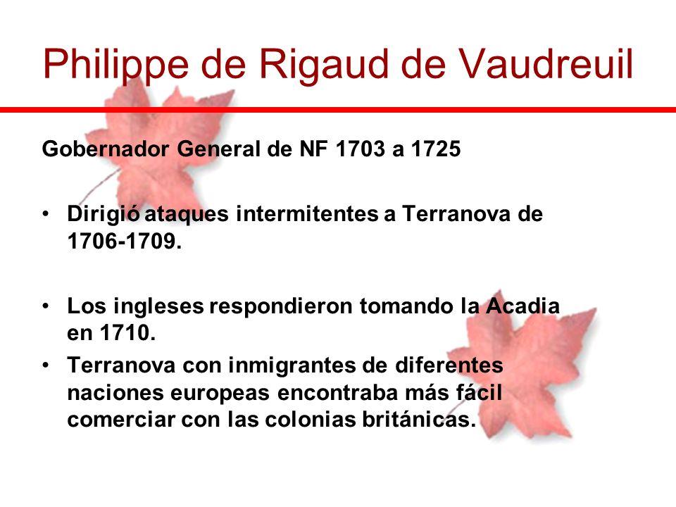 Gobernador General de NF 1703 a 1725 Dirigió ataques intermitentes a Terranova de 1706-1709. Los ingleses respondieron tomando la Acadia en 1710. Terr