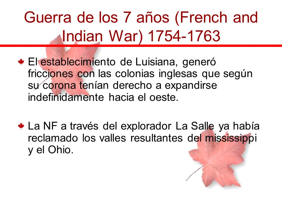 El establecimiento de Luisiana, generó fricciones con las colonias inglesas que según su corona tenían derecho a expandirse indefinidamente hacia el o