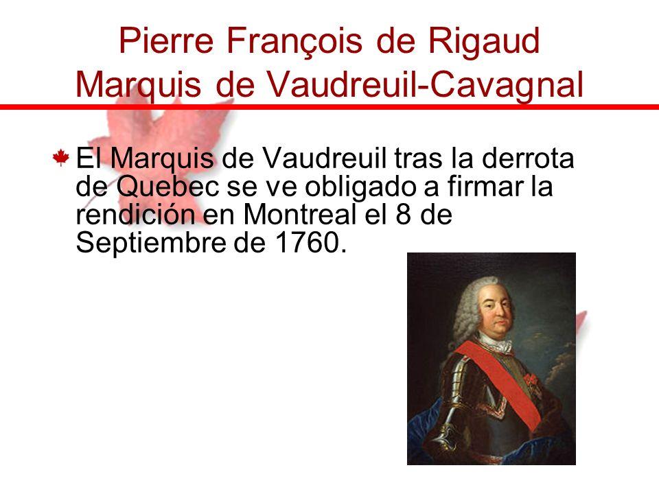 El Marquis de Vaudreuil tras la derrota de Quebec se ve obligado a firmar la rendición en Montreal el 8 de Septiembre de 1760. Pierre François de Riga