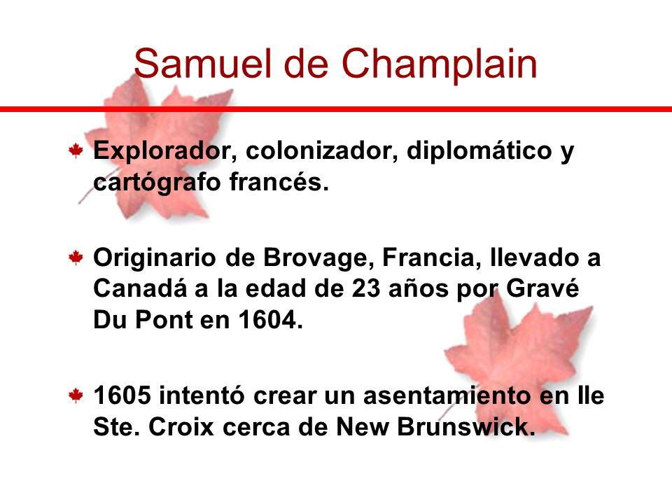 Explorador, colonizador, diplomático y cartógrafo francés. Originario de Brovage, Francia, llevado a Canadá a la edad de 23 años por Gravé Du Pont en
