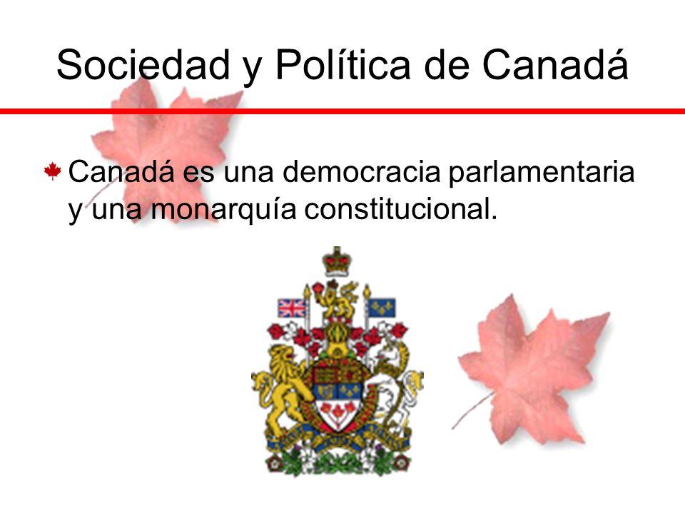 Sociedad y Política de Canadá Canadá es una democracia parlamentaria y una monarquía constitucional.