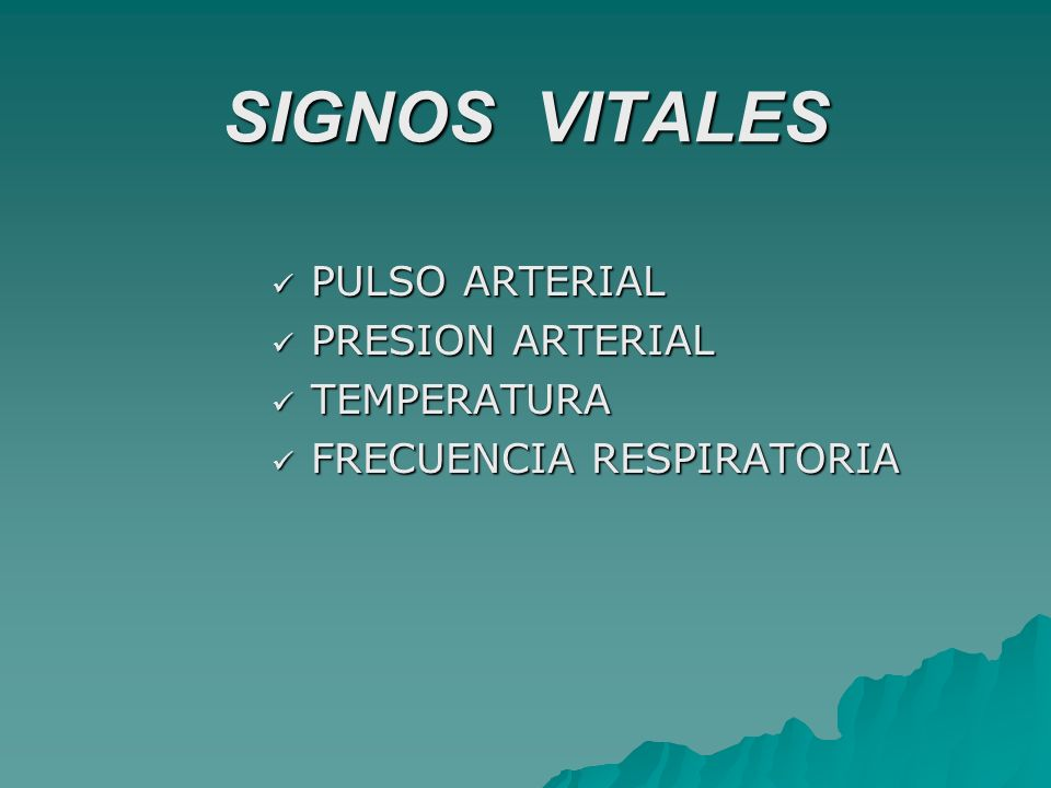 PULSO ARTERIAL PULSO ARTERIAL PRESION ARTERIAL PRESION ARTERIAL TEMPERATURA TEMPERATURA FRECUENCIA RESPIRATORIA FRECUENCIA RESPIRATORIA