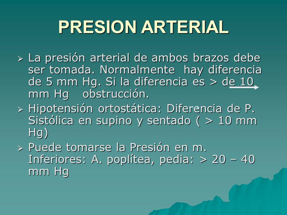 La presión arterial de ambos brazos debe ser tomada. Normalmente hay diferencia de 5 mm Hg. Si la diferencia es > de 10 mm Hg obstrucción. La presión