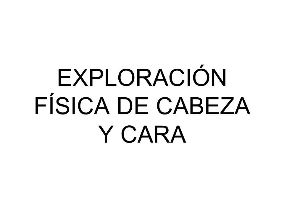 EXPLORACION FISICA COMPLETA DE CABEZA Y CARA GABRIEL ESPINOZA CORONEL M.C.