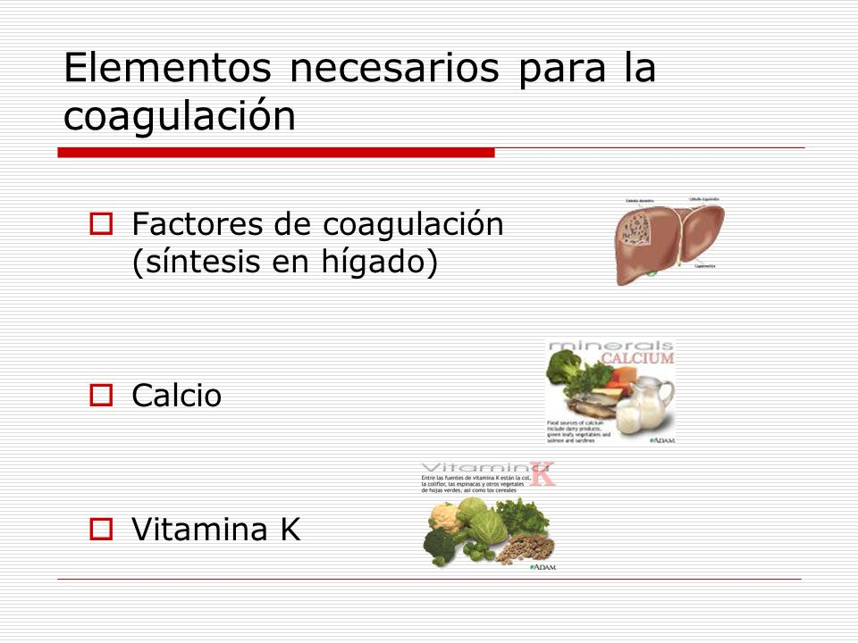 Elementos necesarios para la coagulación Factores de coagulación (síntesis en hígado) Calcio Vitamina K