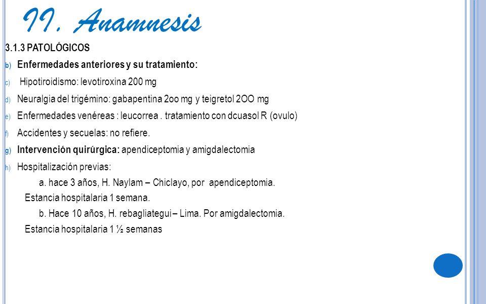 3.1.3 PATOLÓGICOS b) Enfermedades anteriores y su tratamiento: c) Hipotiroidismo: levotiroxina 200 mg d) Neuralgia del trigémino: gabapentina 2oo mg y