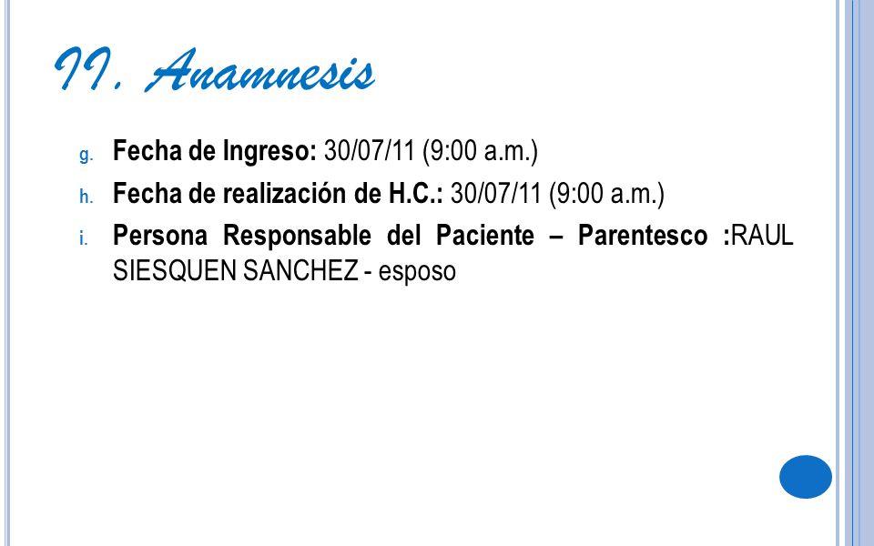 g. Fecha de Ingreso: 30/07/11 (9:00 a.m.) h. Fecha de realización de H.C.: 30/07/11 (9:00 a.m.) i. Persona Responsable del Paciente – Parentesco : RAU