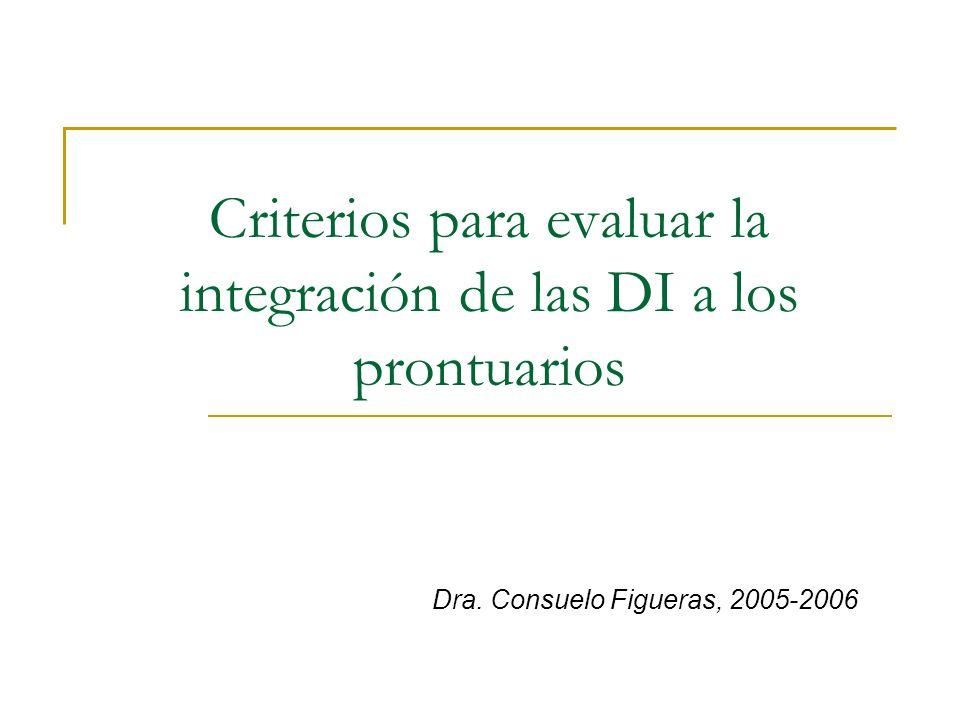 Criterios para evaluar la integración de las DI a los prontuarios Dra. Consuelo Figueras, 2005-2006