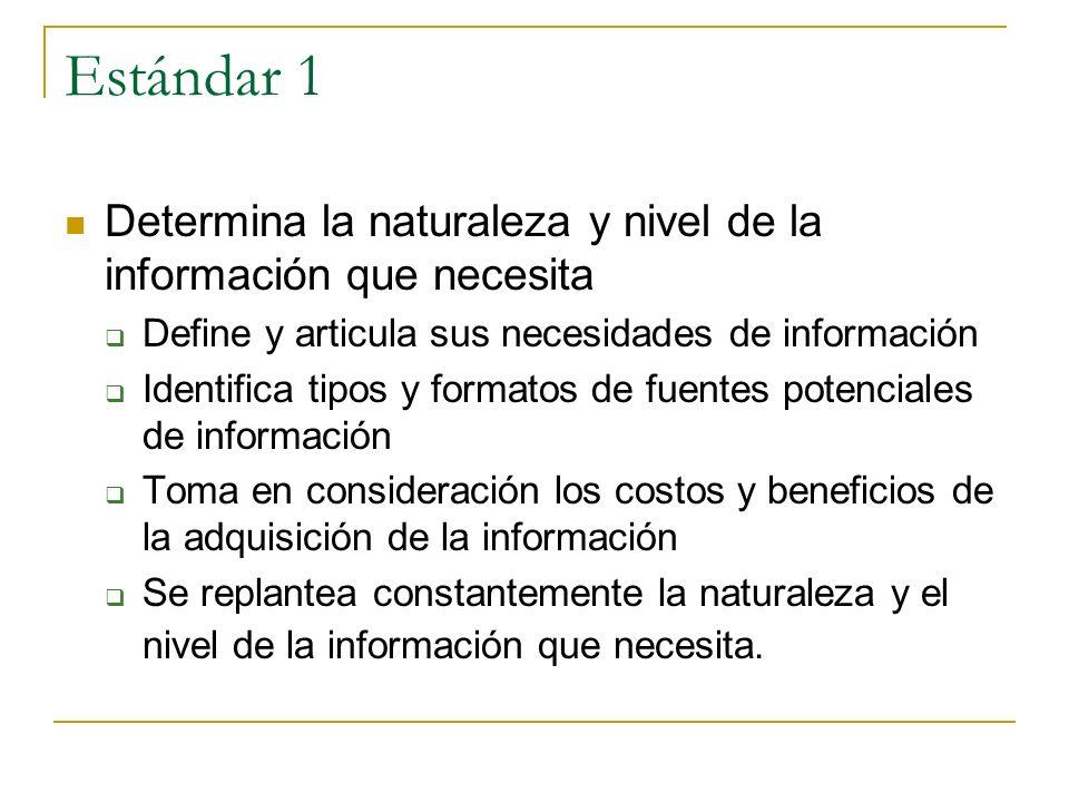 Estándar 1 Determina la naturaleza y nivel de la información que necesita Define y articula sus necesidades de información Identifica tipos y formatos