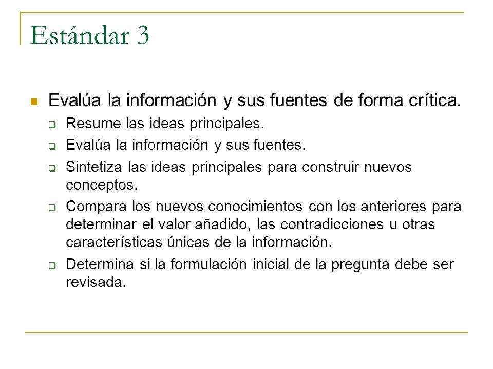Estándar 3 Evalúa la información y sus fuentes de forma crítica. Resume las ideas principales. Evalúa la información y sus fuentes. Sintetiza las idea