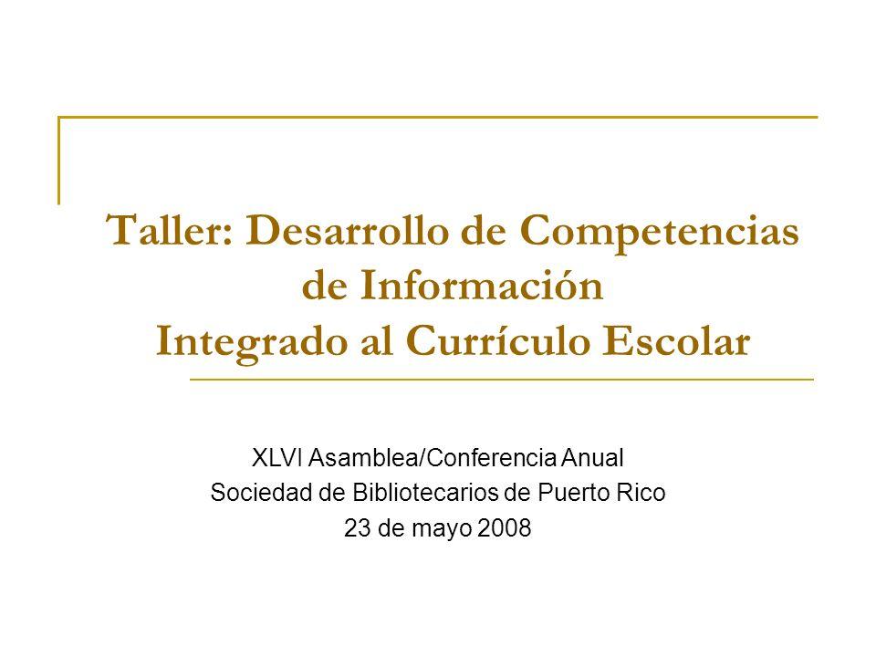 Taller: Desarrollo de Competencias de Información Integrado al Currículo Escolar XLVI Asamblea/Conferencia Anual Sociedad de Bibliotecarios de Puerto