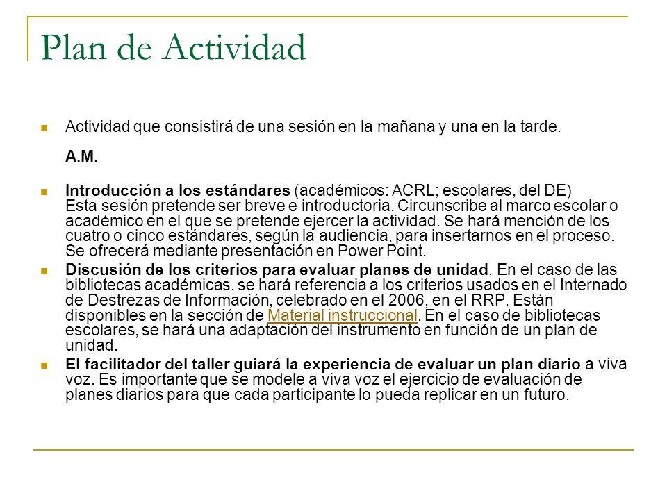 Plan de Actividad Actividad que consistirá de una sesión en la mañana y una en la tarde. A.M. Introducción a los estándares (académicos: ACRL; escolar