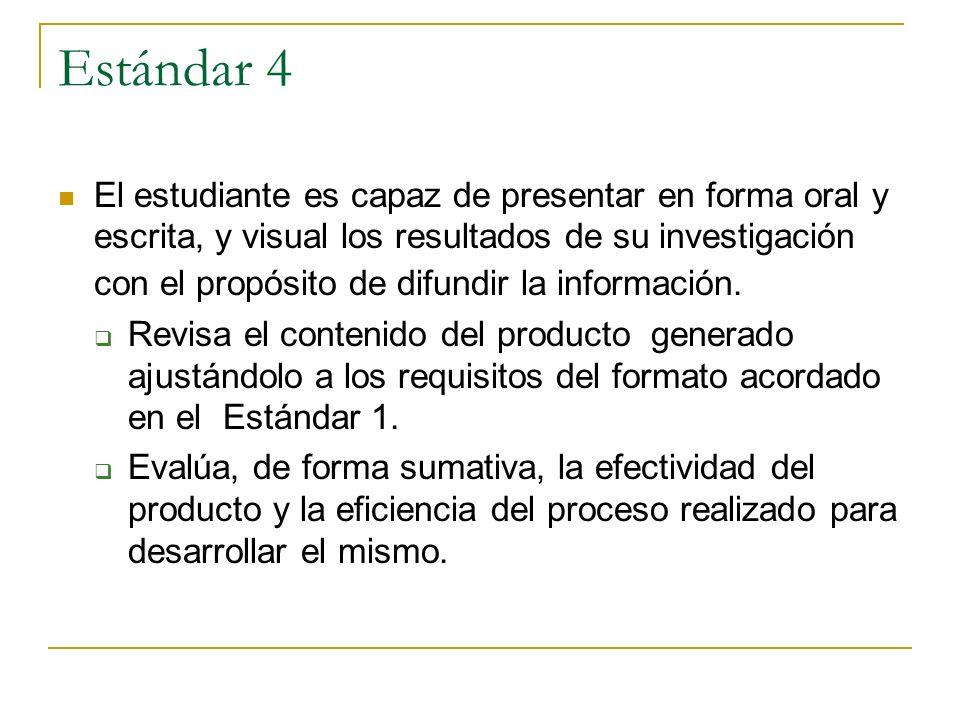 Estándar 4 El estudiante es capaz de presentar en forma oral y escrita, y visual los resultados de su investigación con el propósito de difundir la in