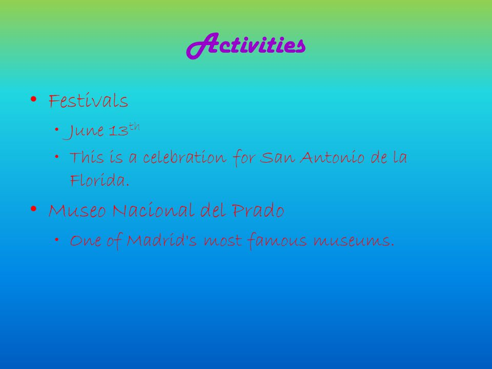 Activities Festivals June 13 th This is a celebration for San Antonio de la Florida.