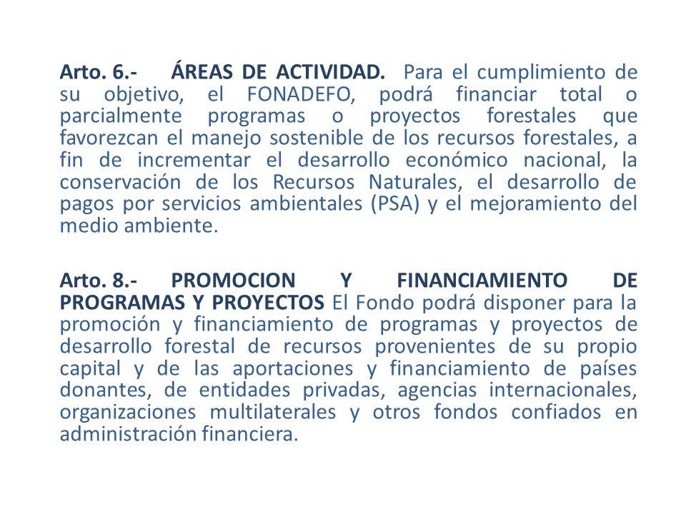 Arto. 6.-ÁREAS DE ACTIVIDAD. Para el cumplimiento de su objetivo, el FONADEFO, podrá financiar total o parcialmente programas o proyectos forestales q