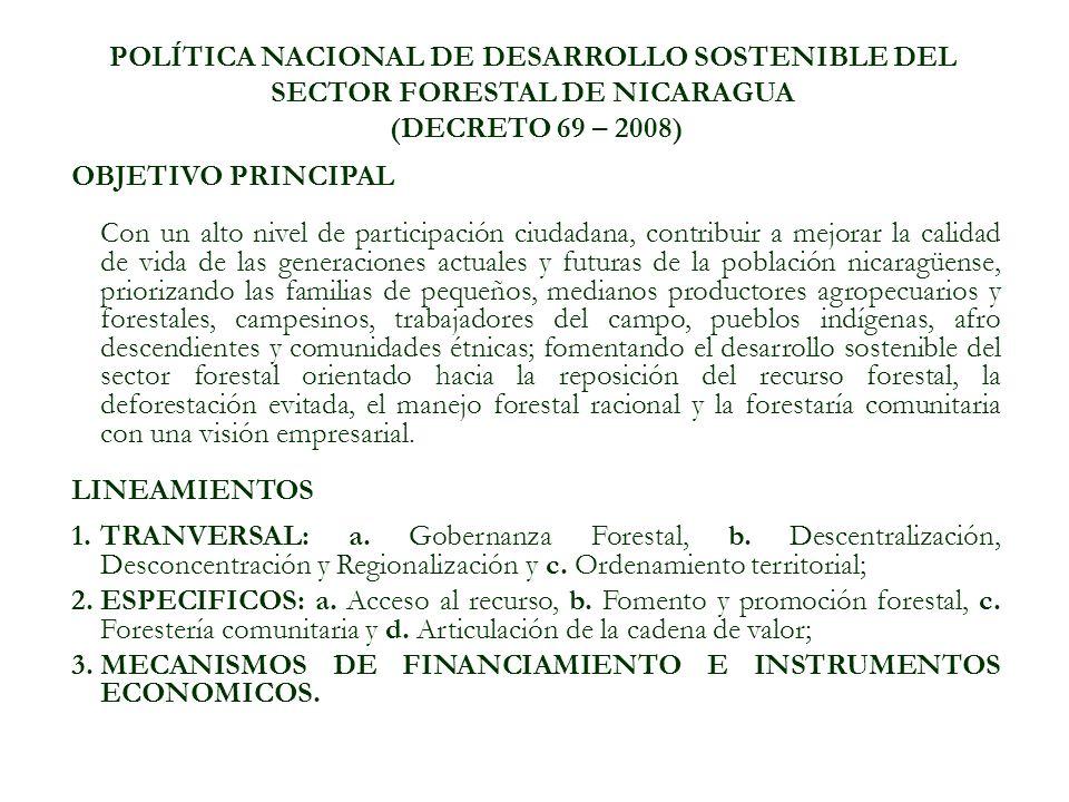 POLÍTICA NACIONAL DE DESARROLLO SOSTENIBLE DEL SECTOR FORESTAL DE NICARAGUA (DECRETO 69 – 2008) OBJETIVO PRINCIPAL Con un alto nivel de participación