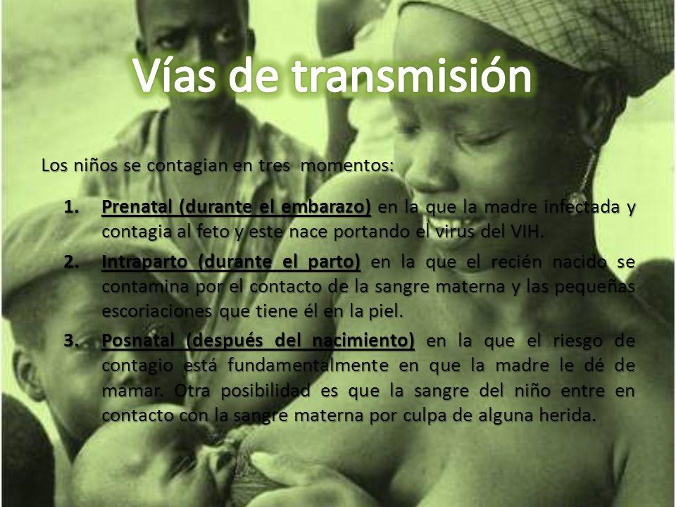 Los niños se contagian en tres momentos: 1.Prenatal (durante el embarazo) en la que la madre infectada y contagia al feto y este nace portando el viru