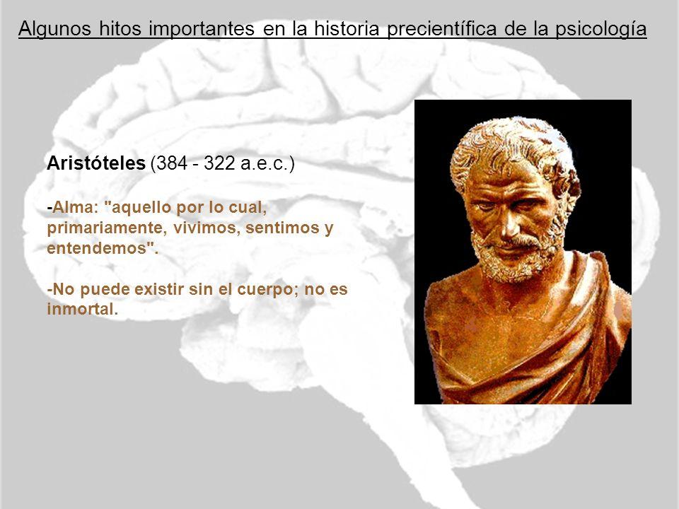 Algunos hitos importantes en la historia precientífica de la psicología Aristóteles (384 - 322 a.e.c.) -Alma: