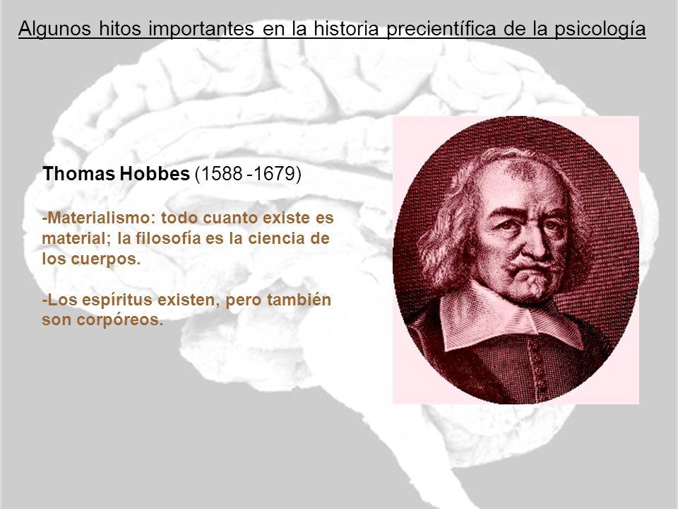 Algunos hitos importantes en la historia precientífica de la psicología Thomas Hobbes (1588 -1679) -Materialismo: todo cuanto existe es material; la f
