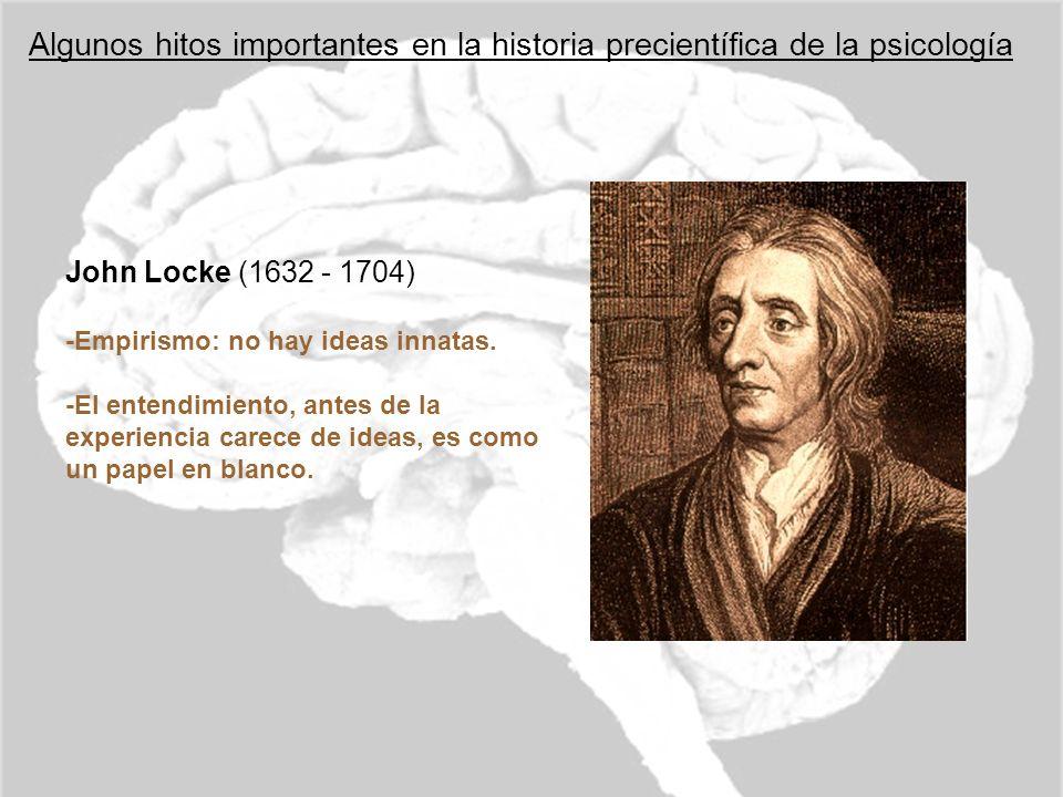 Algunos hitos importantes en la historia precientífica de la psicología John Locke (1632 - 1704) -Empirismo: no hay ideas innatas. -El entendimiento,