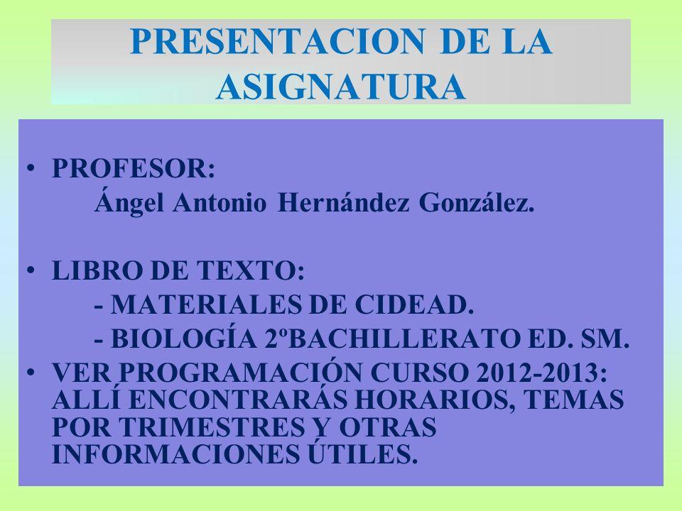 PROFESOR: Ángel Antonio Hernández González. LIBRO DE TEXTO: - MATERIALES DE CIDEAD. - BIOLOGÍA 2ºBACHILLERATO ED. SM. VER PROGRAMACIÓN CURSO 2012-2013