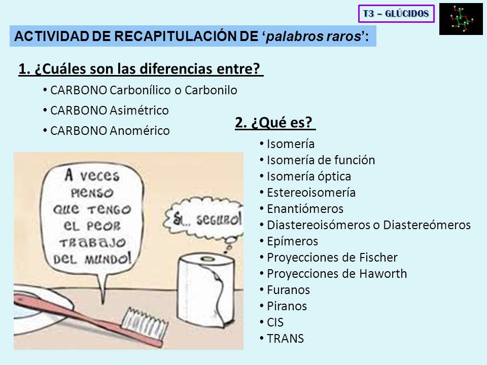 ACTIVIDAD DE RECAPITULACIÓN DE palabros raros: 1. ¿Cuáles son las diferencias entre? CARBONO Carbonílico o Carbonilo CARBONO Asimétrico CARBONO Anomér