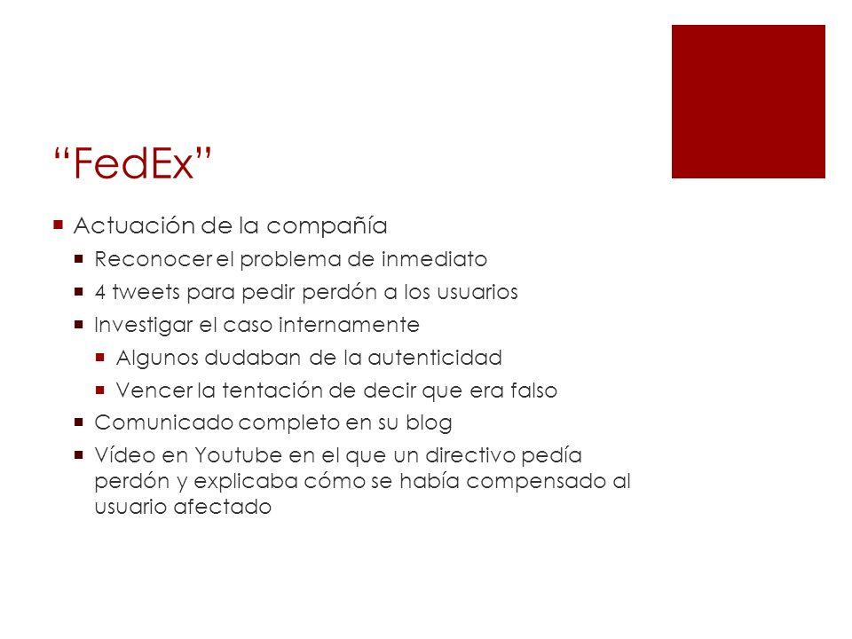 FedEx Actuación de la compañía Reconocer el problema de inmediato 4 tweets para pedir perdón a los usuarios Investigar el caso internamente Algunos du