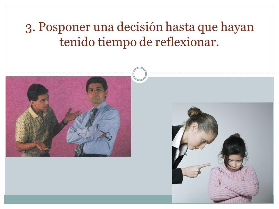 3. Posponer una decisión hasta que hayan tenido tiempo de reflexionar.