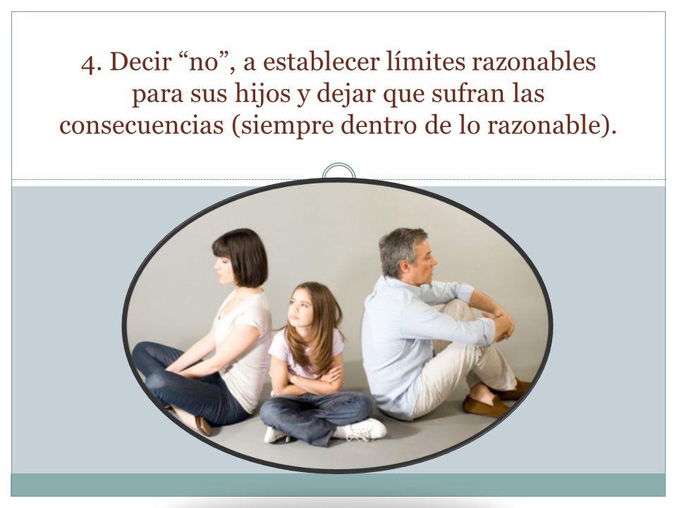 4. Decir no, a establecer límites razonables para sus hijos y dejar que sufran las consecuencias (siempre dentro de lo razonable).