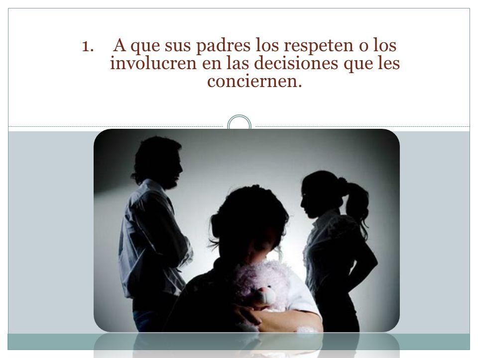 1.A que sus padres los respeten o los involucren en las decisiones que les conciernen.